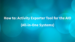 How to: Activity Exporter Tool for the AIO (All-in-One Systems)