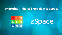 Importing Tinkercad Models Into zSpace